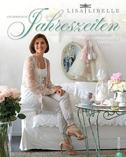 Zauberhafte Jahreszeiten: Romantische Dekoideen je nach Jahreszeit von Lisa Libelle. Bezaubernde Dekorationen in Weiss und die schönsten Dekoideen aus ... Romantische Deko-Inspirationen in Weiß