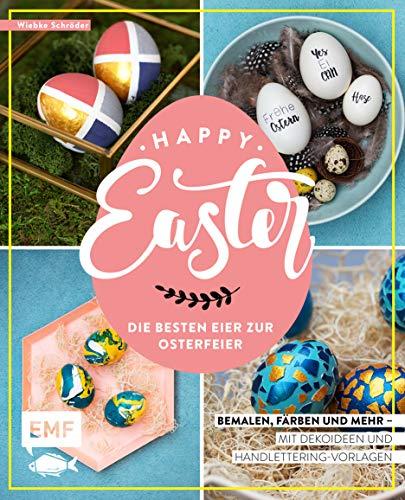 Happy Easter – Die besten Eier zur Osterfeier: Bemalen, färben und mehr – Mit Dekoideen und Handlettering-Vorlagen