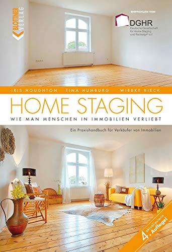 Home Staging: Wie man Menschen in Immobilien verliebt. Ein Praxishandbuch für Verkäufer von Immobilien